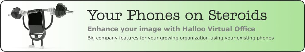 Your Phones on Steroids. Enhance your image with Halloo Virtual Office. Big company features for your growing organization using your existing phones.