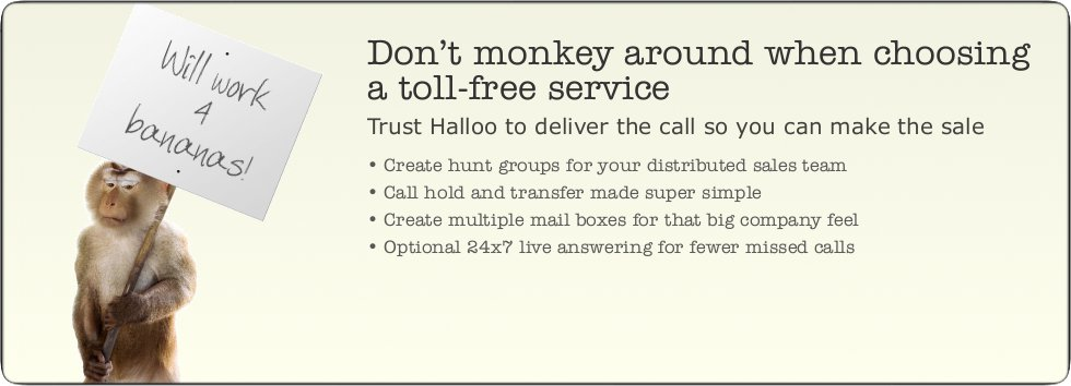 Don't monkey around when choosing a toll-free service. Trust Halloo to deliver the call so you can make the sale